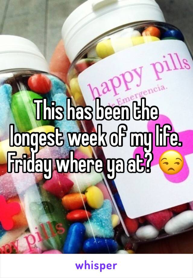 This has been the longest week of my life. Friday where ya at? 😒