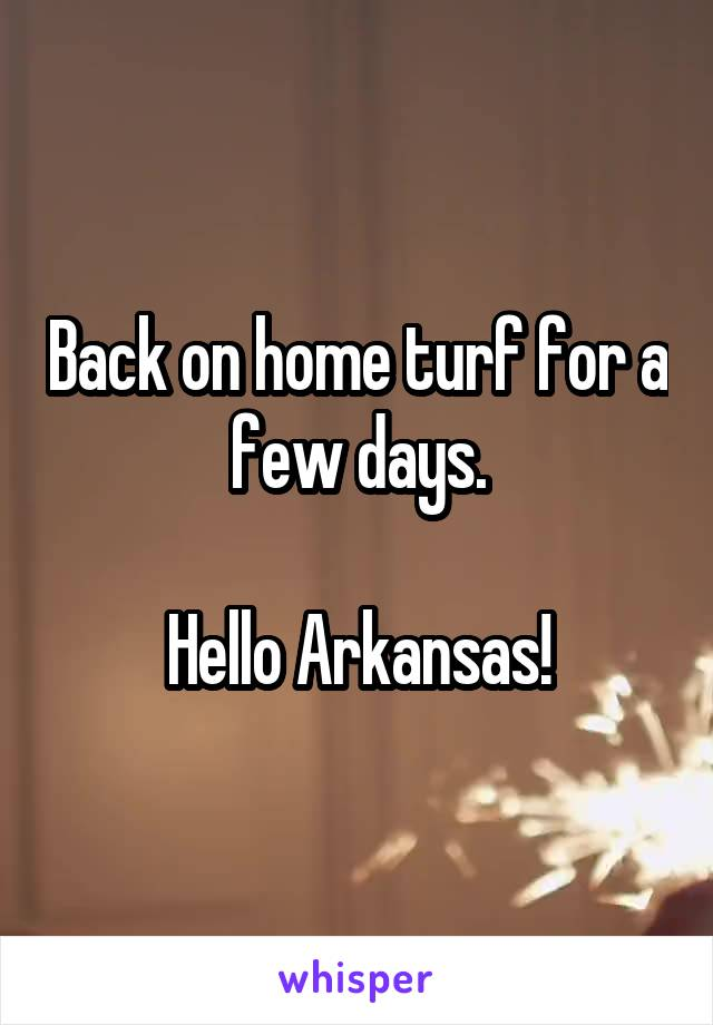 Back on home turf for a few days.  Hello Arkansas!