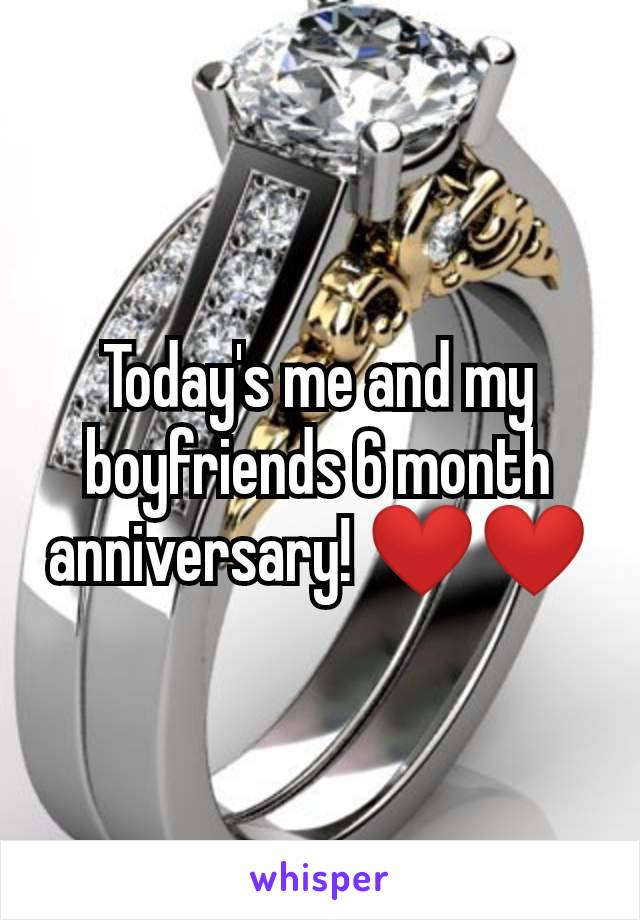 Today's me and my boyfriends 6 month anniversary! ❤️❤️