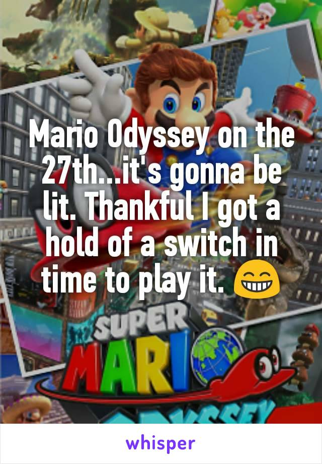 Mario Odyssey on the 27th...it's gonna be lit. Thankful I got a hold of a switch in time to play it. 😁