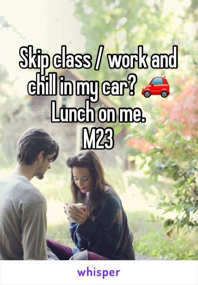 Skip class / work and chill in my car? 🚗 Lunch on me. M23