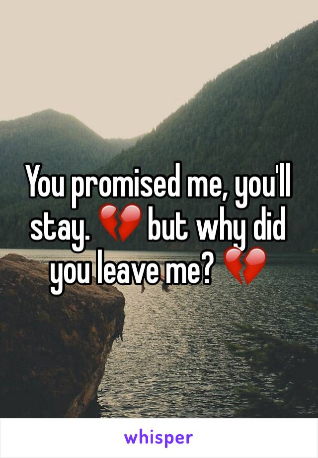 You promised me, you'll stay. 💔 but why did you leave me? 💔