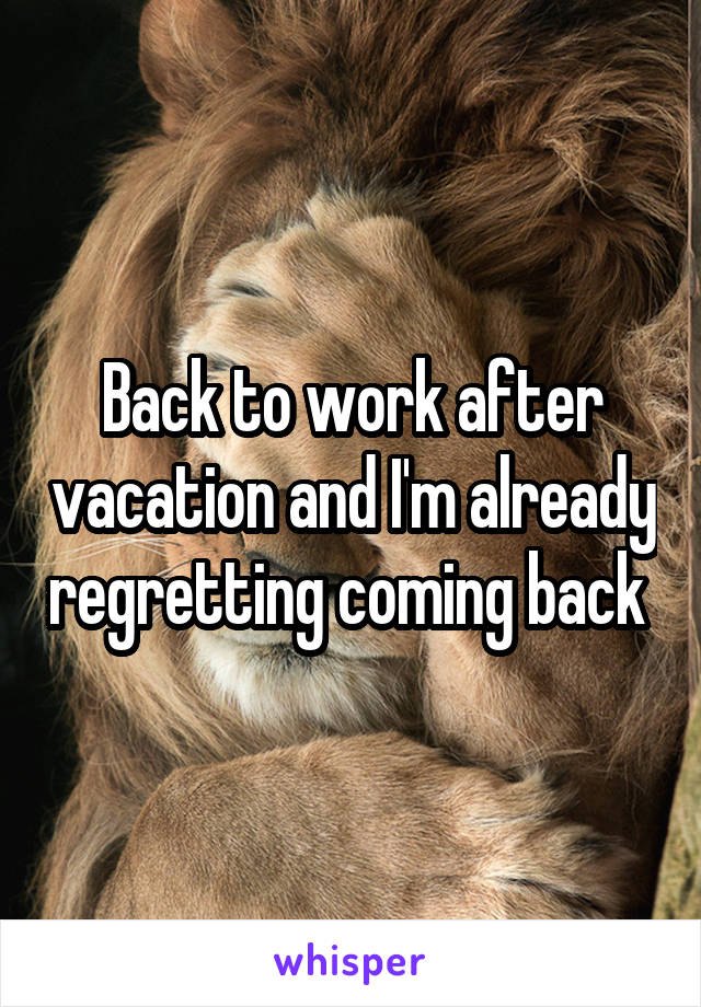 Back to work after vacation and I'm already regretting coming back