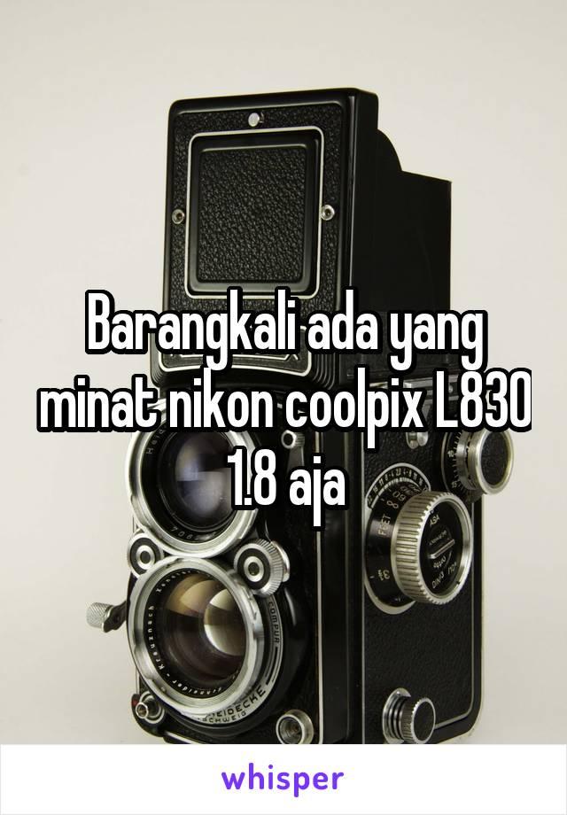 Barangkali ada yang minat nikon coolpix L830 1.8 aja
