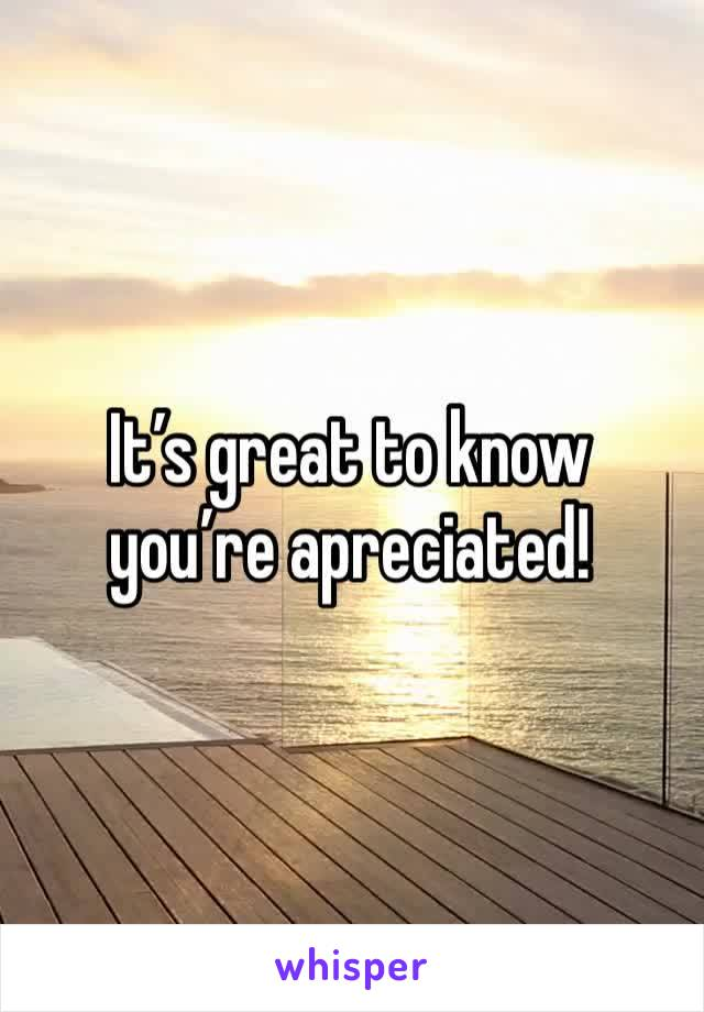 It's great to know you're apreciated!