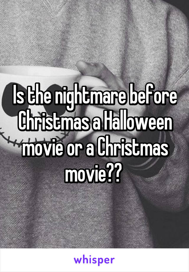 Is the nightmare before Christmas a Halloween movie or a Christmas movie??