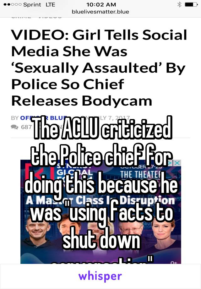 "The ACLU criticized the Police chief for doing this because he was ""using facts to shut down conversation"""