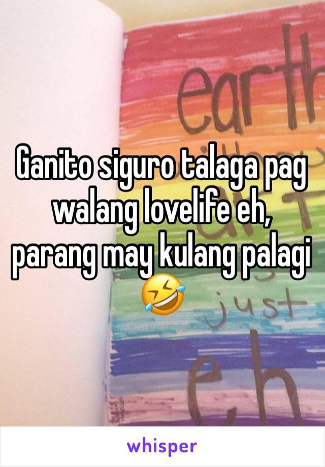 Ganito siguro talaga pag walang lovelife eh, parang may kulang palagi 🤣