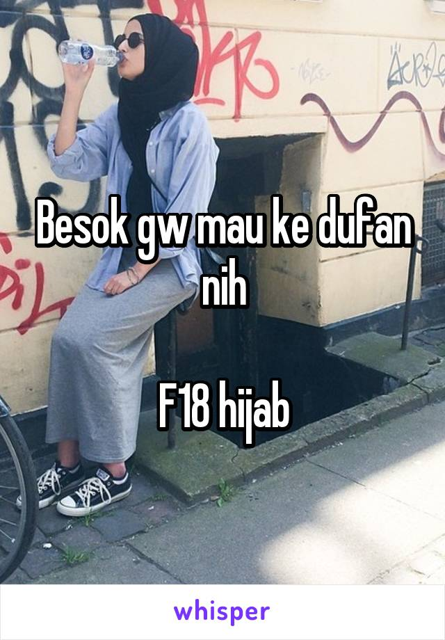 Besok gw mau ke dufan nih  F18 hijab