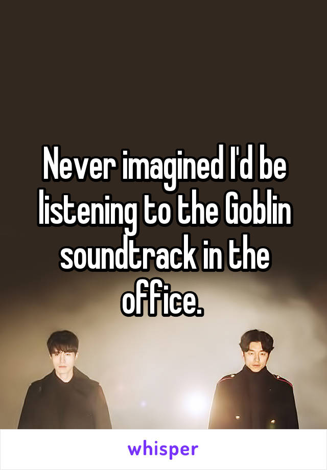 Never imagined I'd be listening to the Goblin soundtrack in the office.