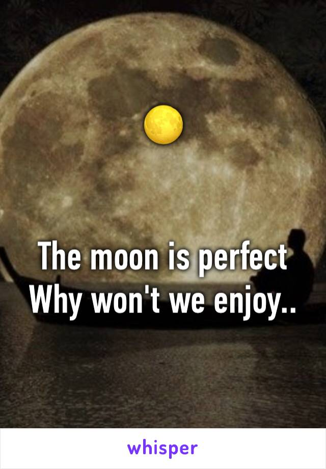 🌕   The moon is perfect Why won't we enjoy..
