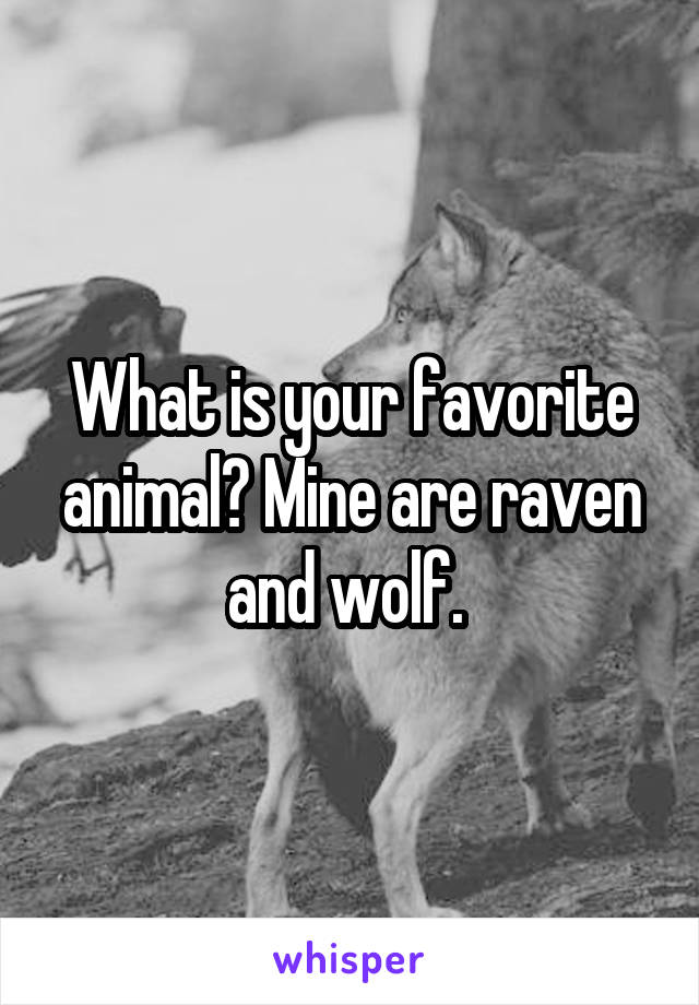 What is your favorite animal? Mine are raven and wolf.
