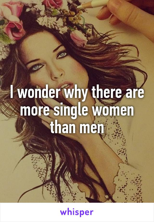 I wonder why there are more single women than men