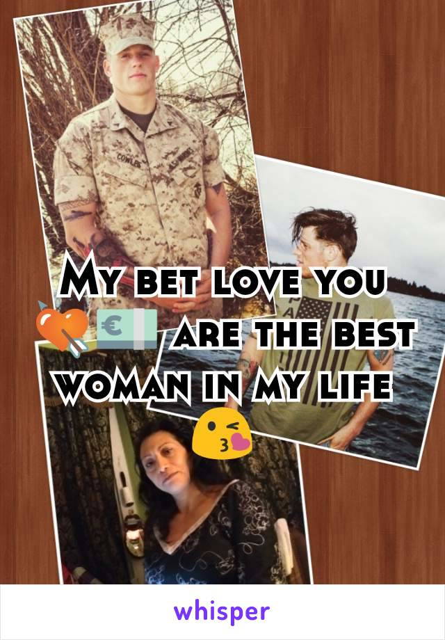 My bet love you💘💶 are the best woman in my life 😘