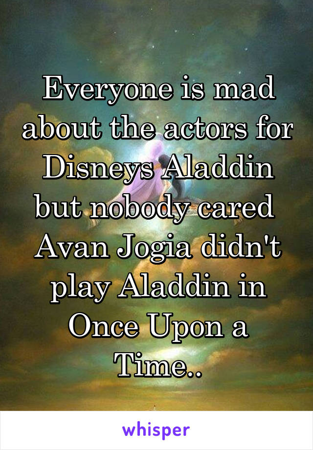 Everyone is mad about the actors for Disneys Aladdin but nobody cared  Avan Jogia didn't play Aladdin in Once Upon a Time..