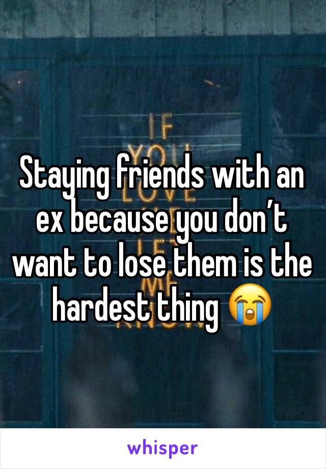 Staying friends with an ex because you don't want to lose them is the hardest thing 😭