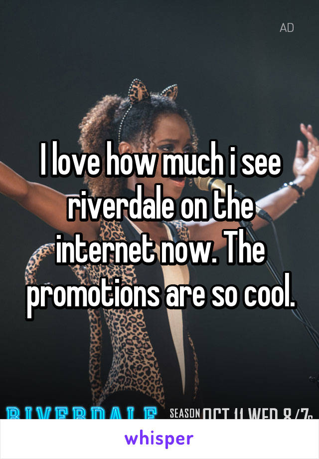 I love how much i see riverdale on the internet now. The promotions are so cool.