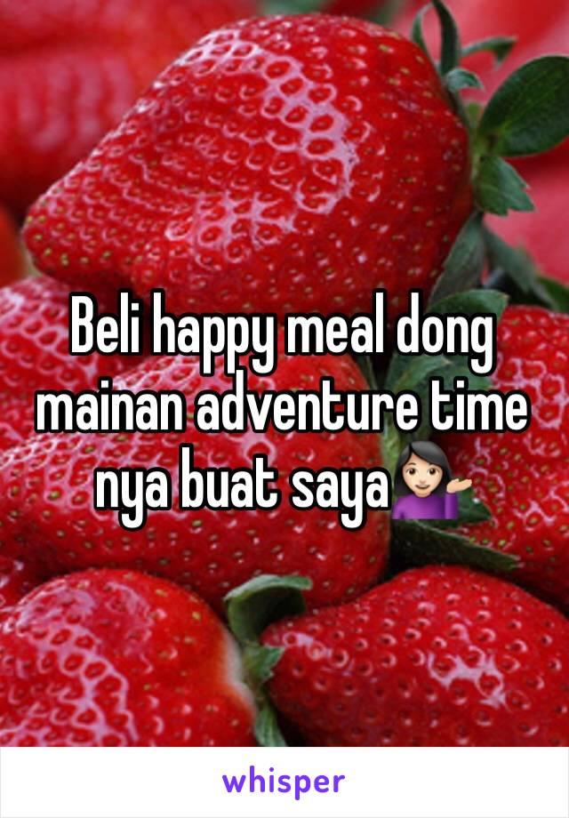 Beli happy meal dong mainan adventure time nya buat saya💁🏻