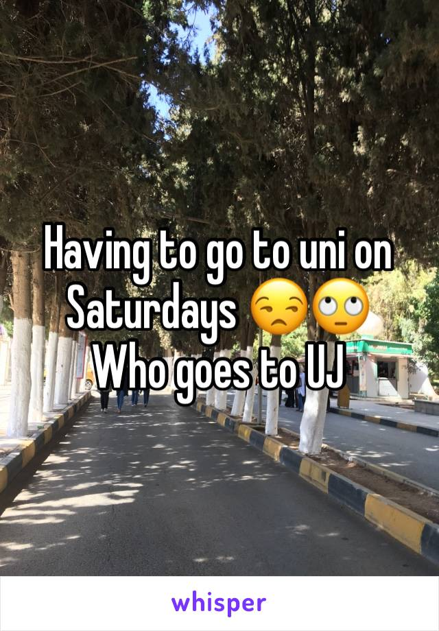 Having to go to uni on Saturdays 😒🙄 Who goes to UJ