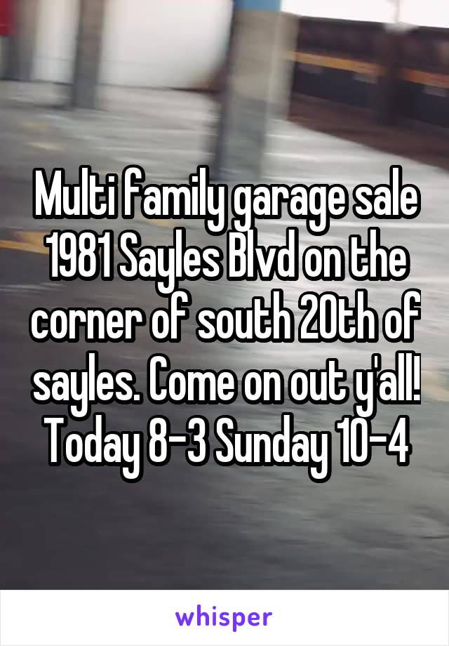 Multi family garage sale 1981 Sayles Blvd on the corner of south 20th of sayles. Come on out y'all! Today 8-3 Sunday 10-4