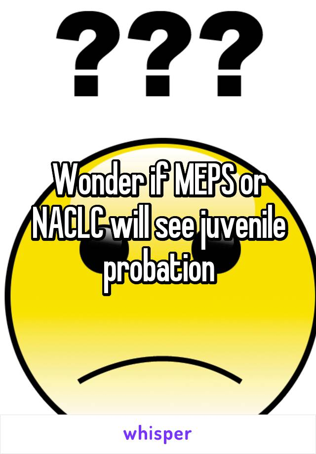 Wonder if MEPS or NACLC will see juvenile probation