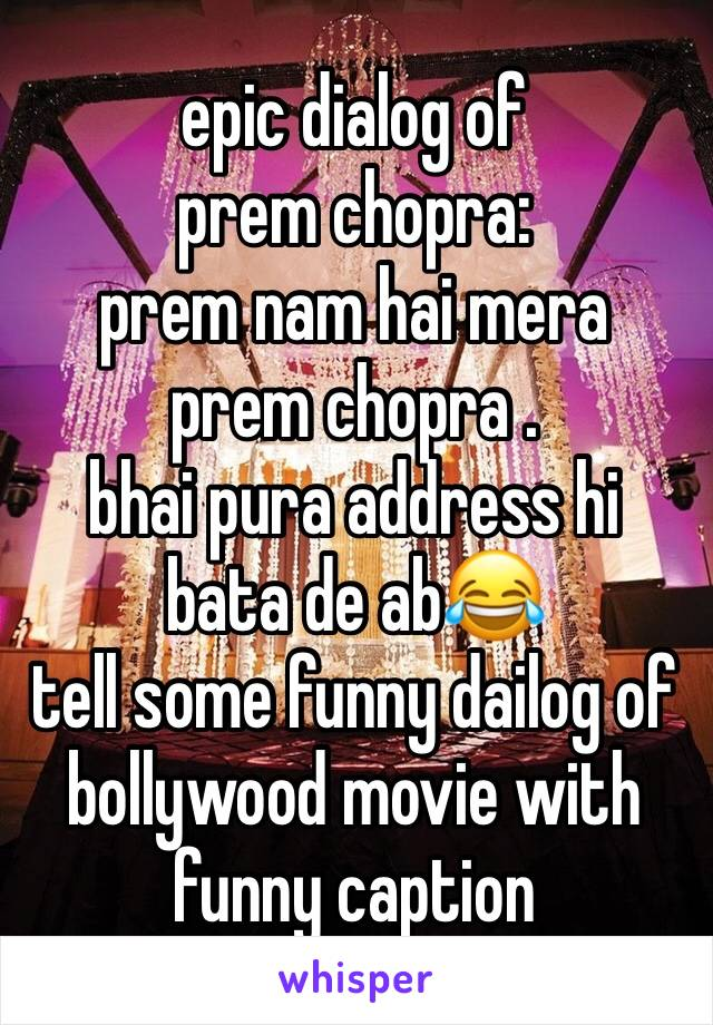 epic dialog of prem chopra: prem nam hai mera prem chopra . bhai pura address hi bata de ab😂 tell some funny dailog of bollywood movie with funny caption