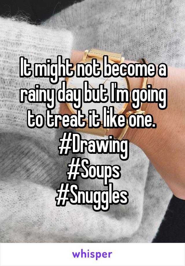 It might not become a rainy day but I'm going to treat it like one.  #Drawing #Soups #Snuggles