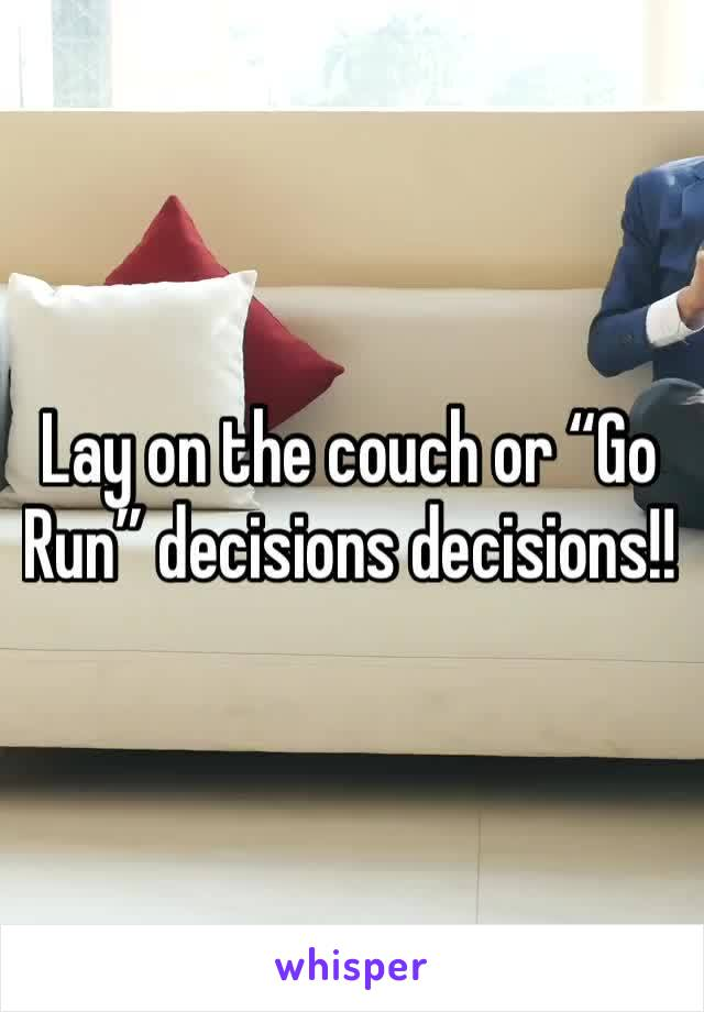 """Lay on the couch or """"Go Run"""" decisions decisions!!"""