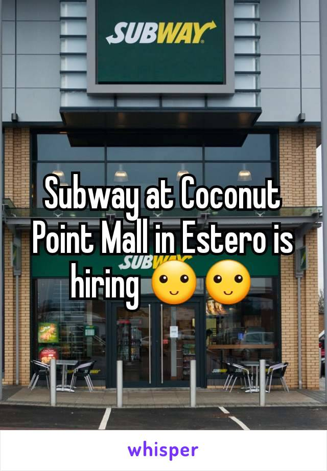 Subway at Coconut Point Mall in Estero is hiring 🙂🙂