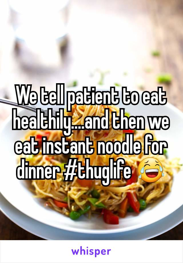 We tell patient to eat healthily....and then we eat instant noodle for dinner #thuglife 😂