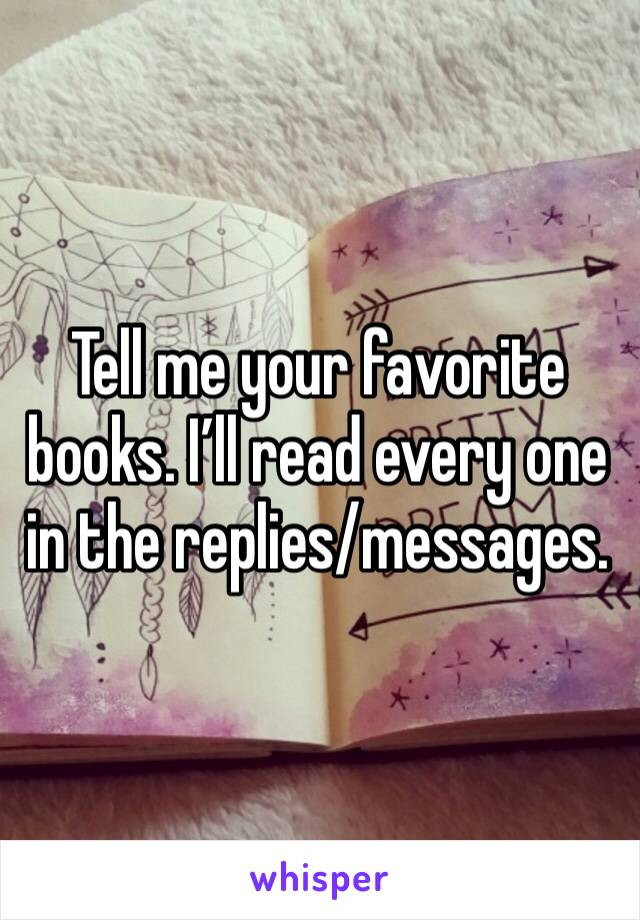Tell me your favorite books. I'll read every one in the replies/messages.