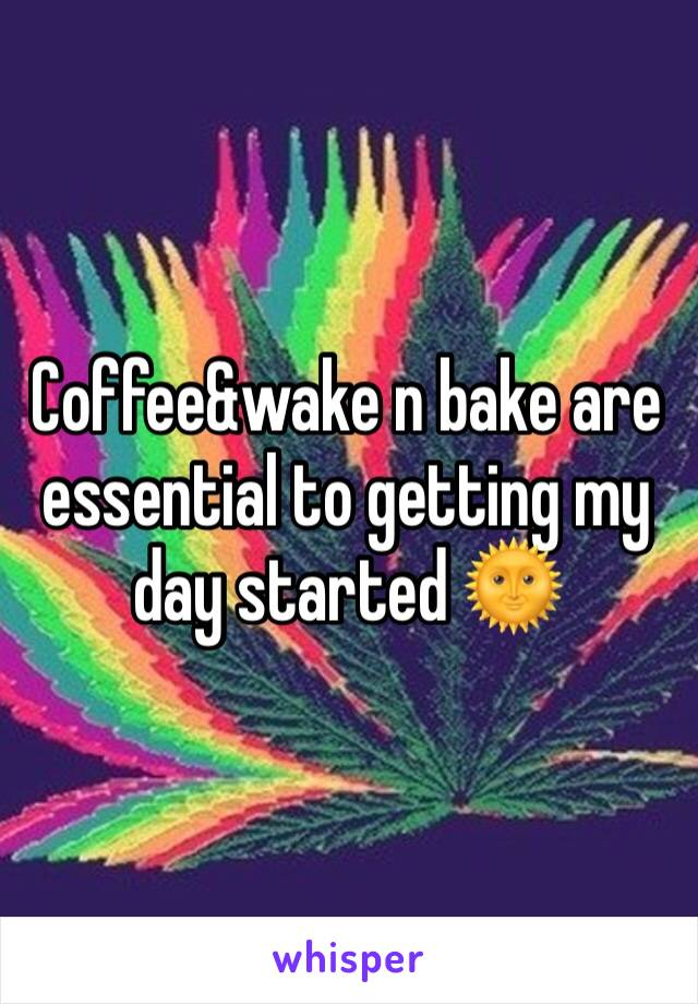 Coffee&wake n bake are essential to getting my day started 🌞