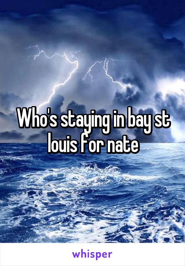 Who's staying in bay st louis for nate