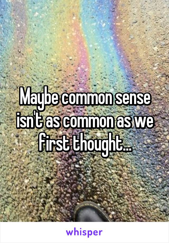 Maybe common sense isn't as common as we first thought...
