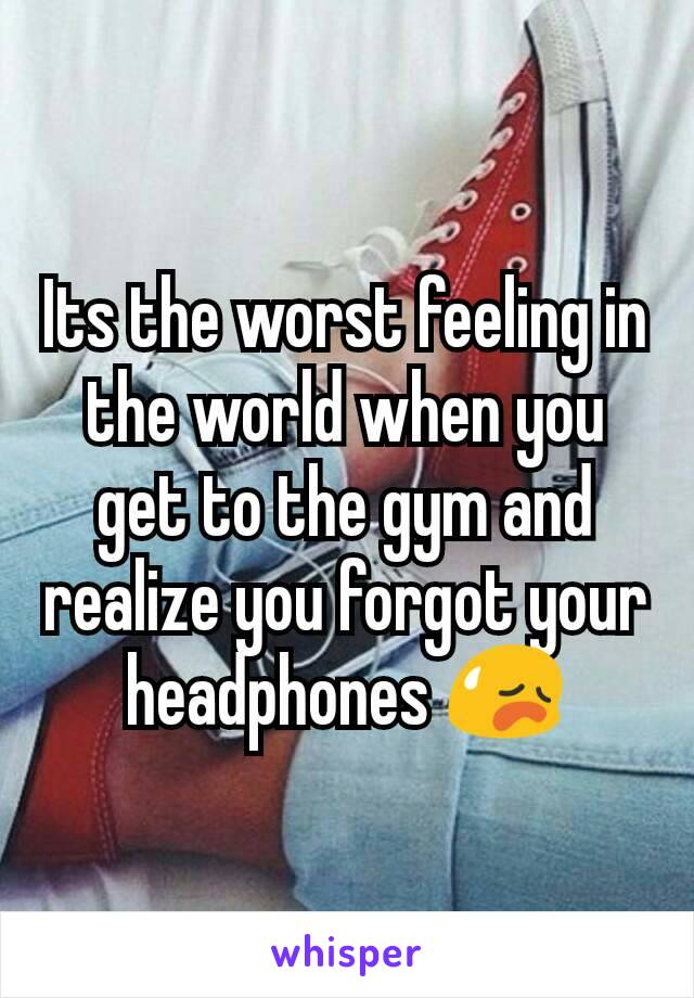 Its the worst feeling in the world when you get to the gym and realize you forgot your headphones 😥