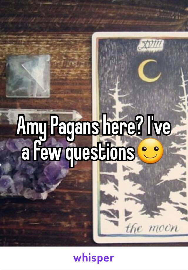 Amy Pagans here? I've a few questions☺