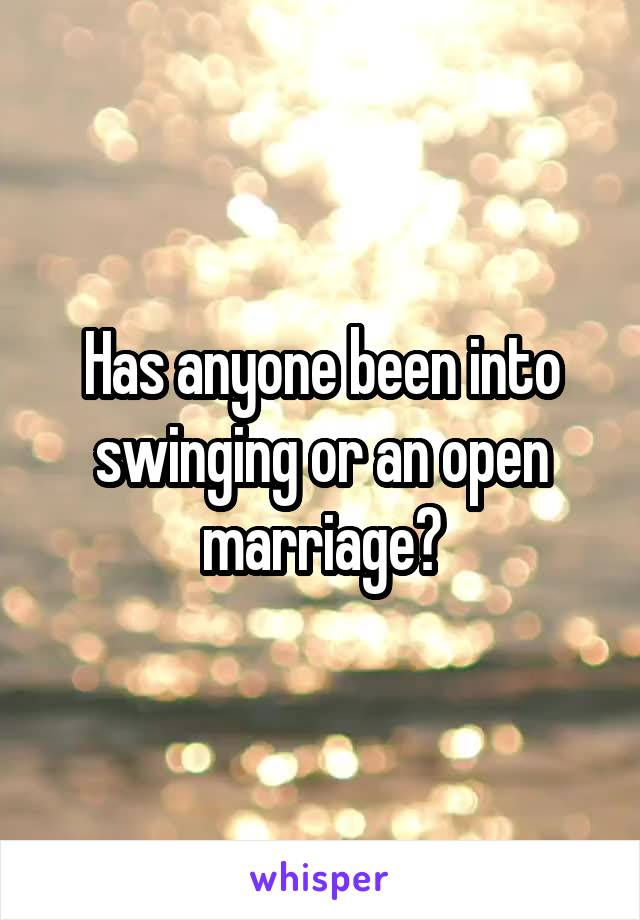 Has anyone been into swinging or an open marriage?