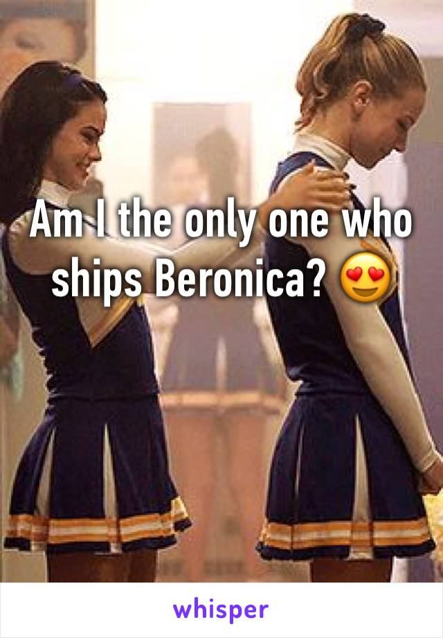 Am I the only one who ships Beronica? 😍