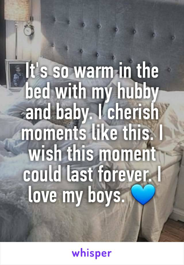 It's so warm in the bed with my hubby and baby. I cherish moments like this. I wish this moment could last forever. I love my boys. 💙