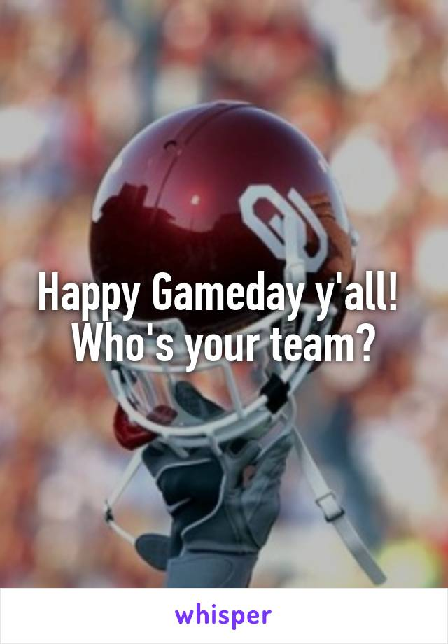 Happy Gameday y'all!  Who's your team?
