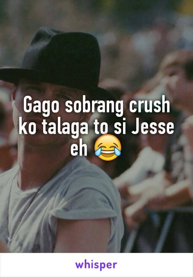 Gago sobrang crush ko talaga to si Jesse eh 😂