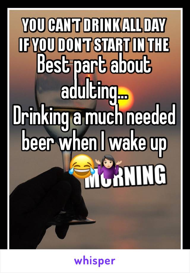 Best part about adulting... Drinking a much needed beer when I wake up  😂🤷🏻‍♀️