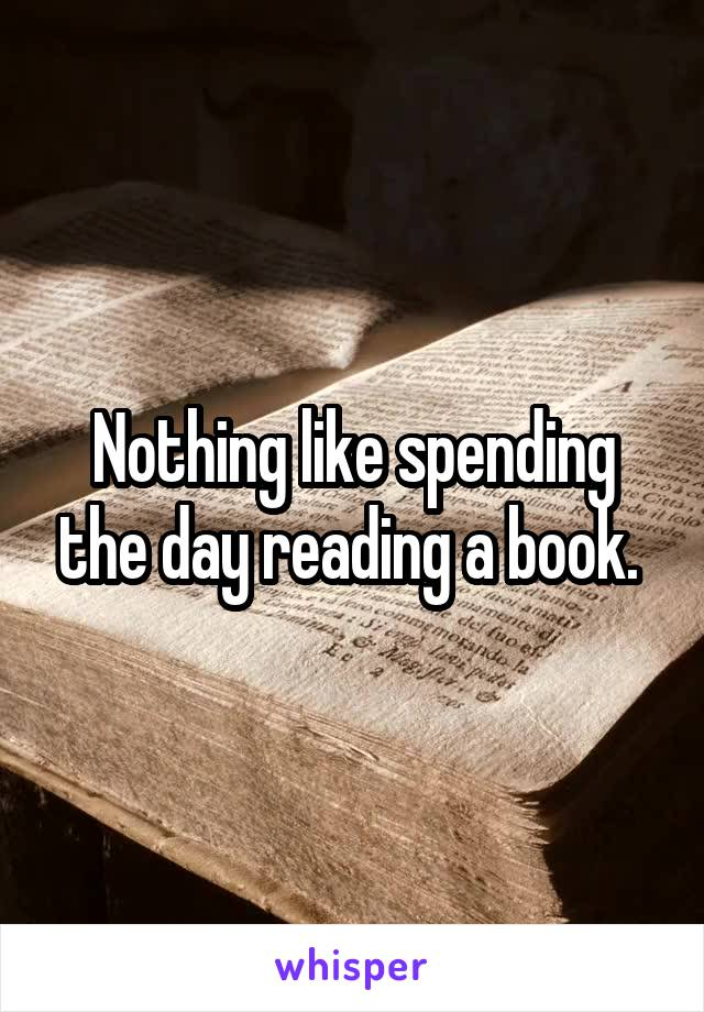 Nothing like spending the day reading a book.