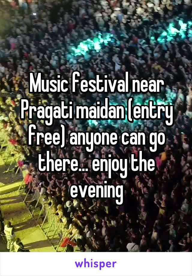 Music festival near Pragati maidan (entry free) anyone can go there... enjoy the evening