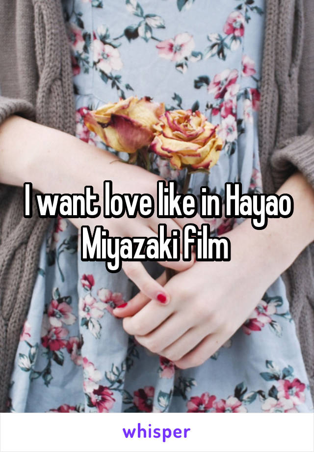 I want love like in Hayao Miyazaki film