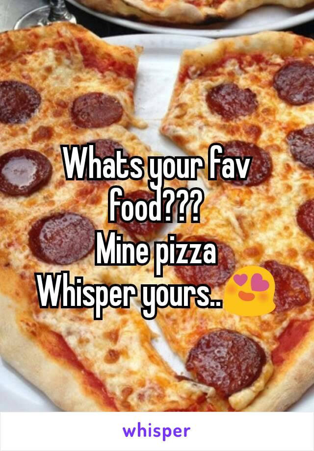 Whats your fav food??? Mine pizza Whisper yours..😍