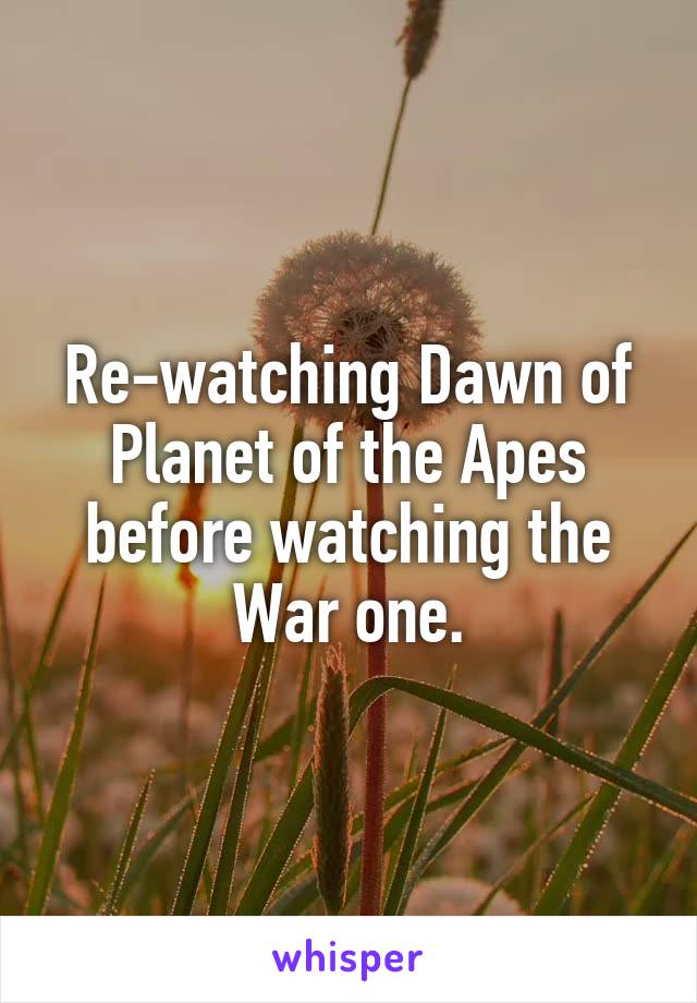 Re-watching Dawn of Planet of the Apes before watching the War one.