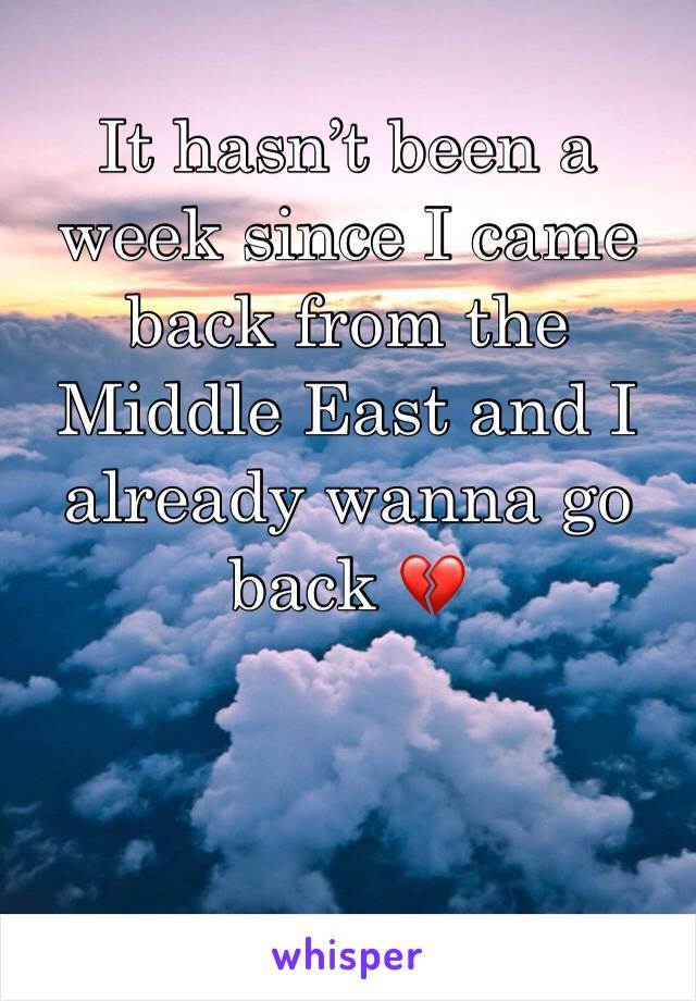 It hasn't been a week since I came back from the Middle East and I already wanna go back 💔
