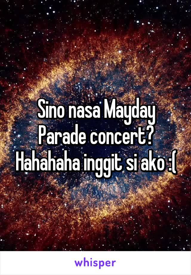 Sino nasa Mayday Parade concert? Hahahaha inggit si ako :(