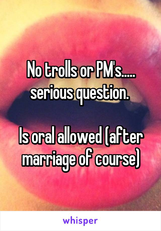 No trolls or PM's..... serious question.   Is oral allowed (after marriage of course)